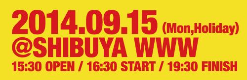 2014.09.15(Mon,Holiday)@SHIBUYA WWW 15:30 OPEN/16:30 START/19:30 FINISH